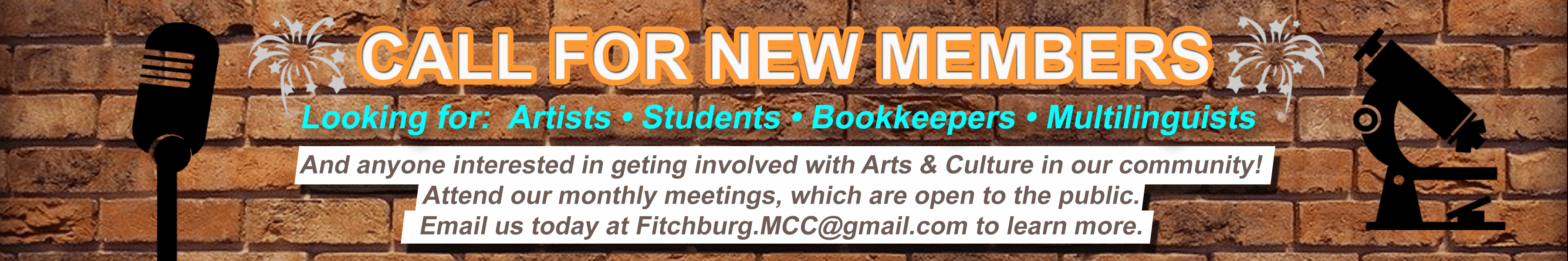 CALL FOR NEW MEMBERS! Looking for Arists, students, Bookkeepers, Multilinguists, and anyone interested in getting involved with Arts & Culture in our community! Attend our monthly meetings, which are open to the public. Email us today at Fitchburg.MCC@gmail.com to learn more.